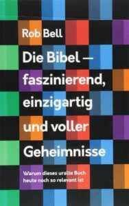 Buchtitel: Rob Bell, Die Bibel - faszinierend, einzigartig und voller Geheimnisse